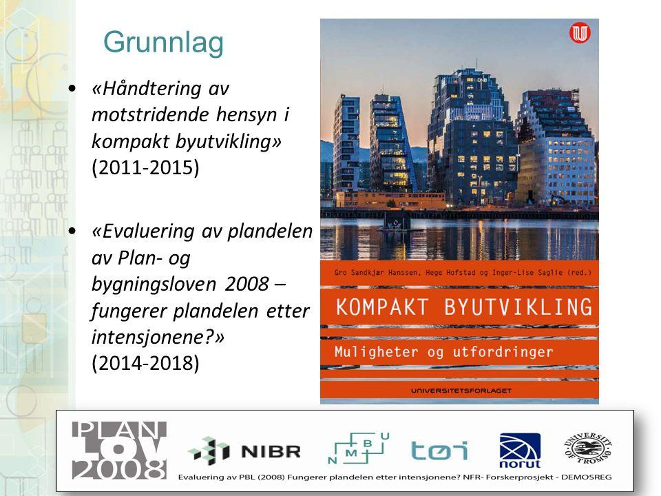 Grunnlag «Håndtering av motstridende hensyn i kompakt byutvikling» (2011-2015) «Evaluering av plandelen av Plan- og bygningsloven 2008 – fungerer plandelen etter intensjonene » (2014-2018)