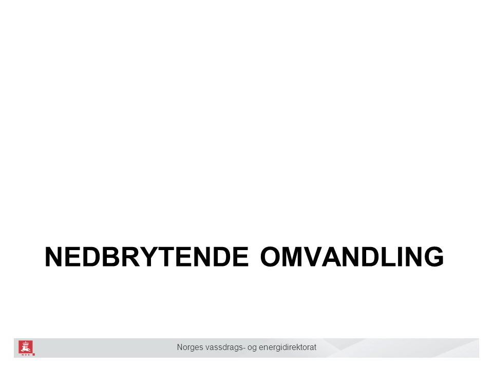 Norges vassdrags- og energidirektorat NEDBRYTENDE OMVANDLING