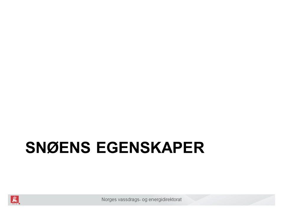 Norges vassdrags- og energidirektorat SNØENS EGENSKAPER