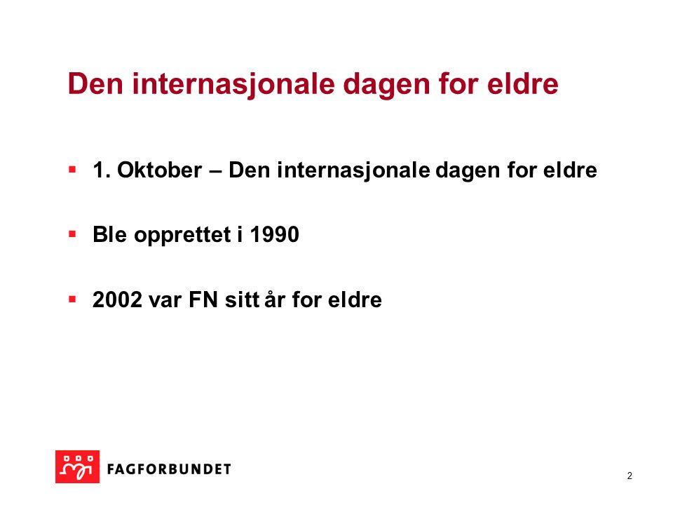 2 Den internasjonale dagen for eldre  1. Oktober – Den internasjonale dagen for eldre  Ble opprettet i 1990  2002 var FN sitt år for eldre