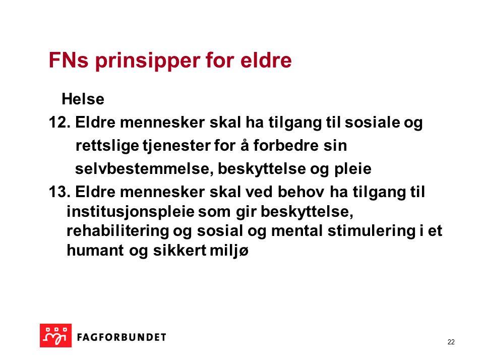 22 FNs prinsipper for eldre Helse 12. Eldre mennesker skal ha tilgang til sosiale og rettslige tjenester for å forbedre sin selvbestemmelse, beskyttel