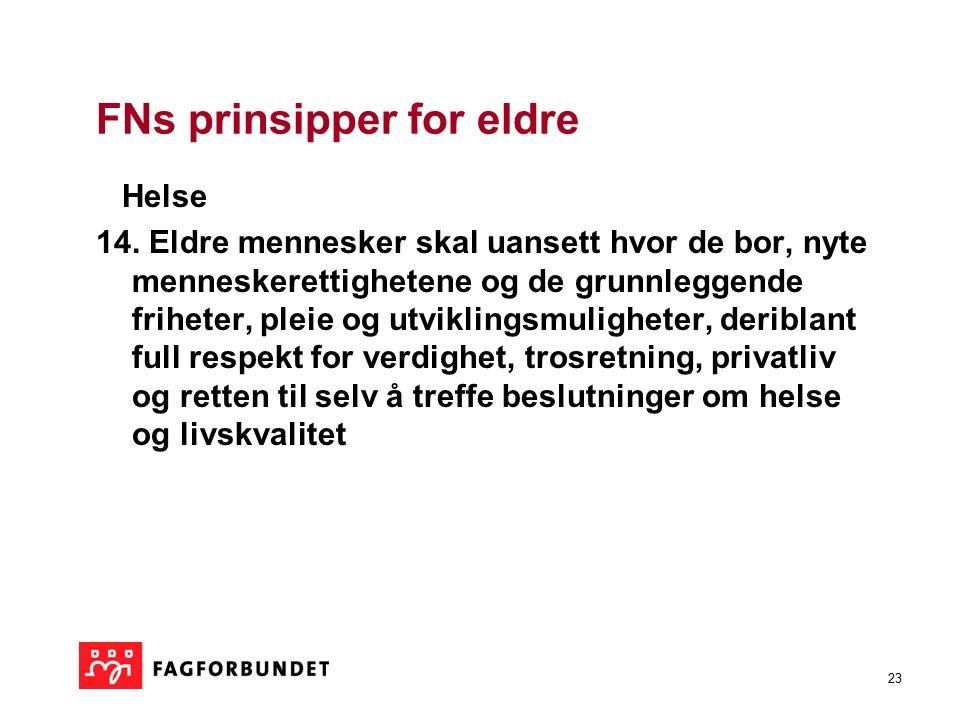 23 FNs prinsipper for eldre Helse 14. Eldre mennesker skal uansett hvor de bor, nyte menneskerettighetene og de grunnleggende friheter, pleie og utvik