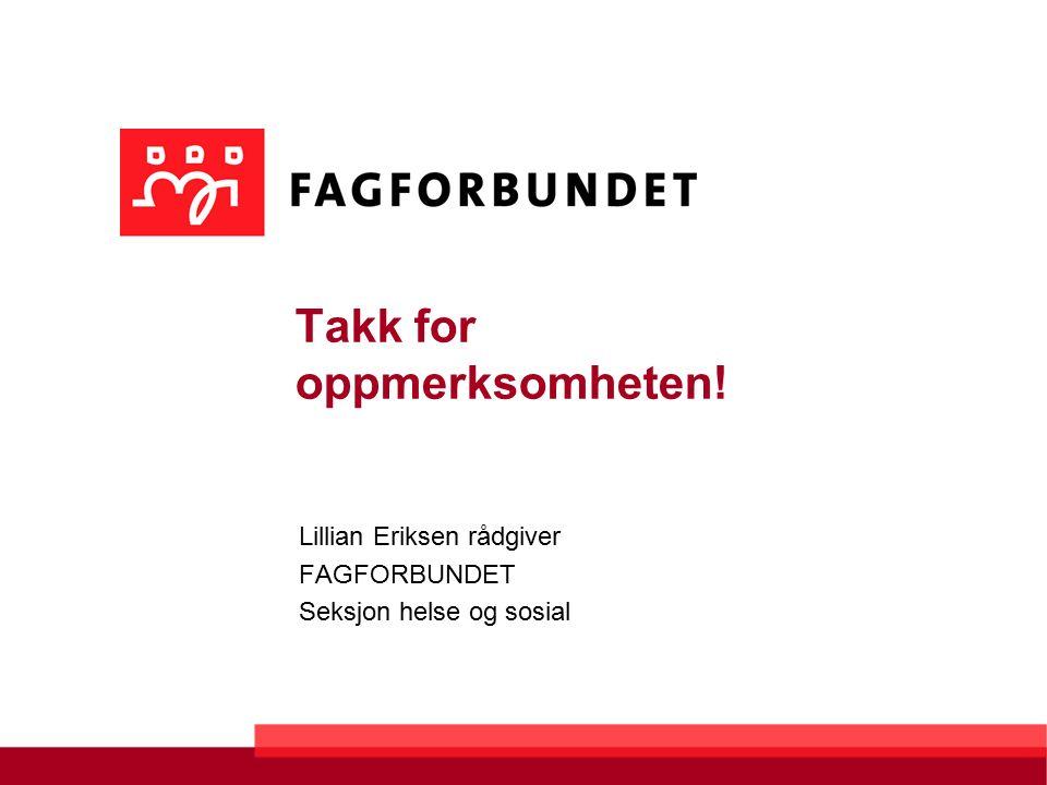 Takk for oppmerksomheten! Lillian Eriksen rådgiver FAGFORBUNDET Seksjon helse og sosial