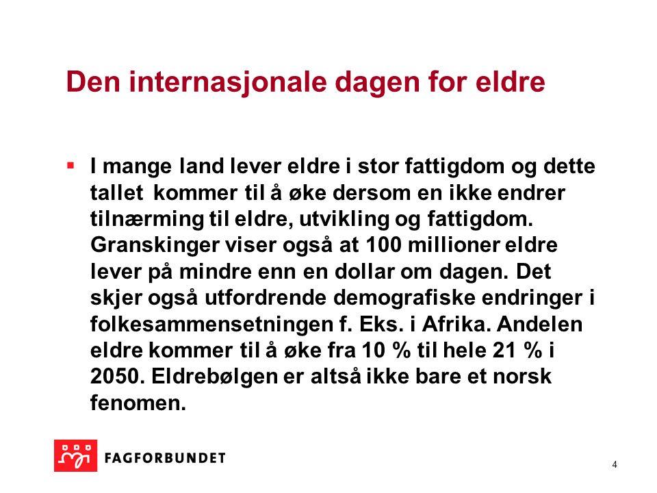 4 Den internasjonale dagen for eldre  I mange land lever eldre i stor fattigdom og dette tallet kommer til å øke dersom en ikke endrer tilnærming til eldre, utvikling og fattigdom.
