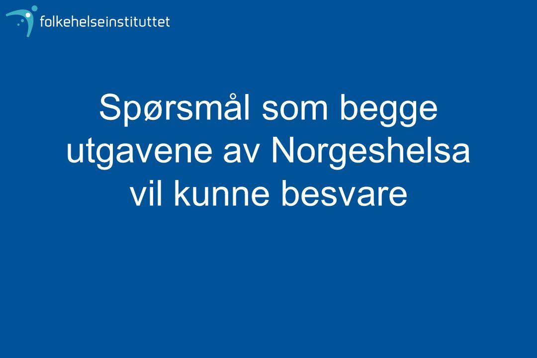 Spørsmål som begge utgavene av Norgeshelsa vil kunne besvare