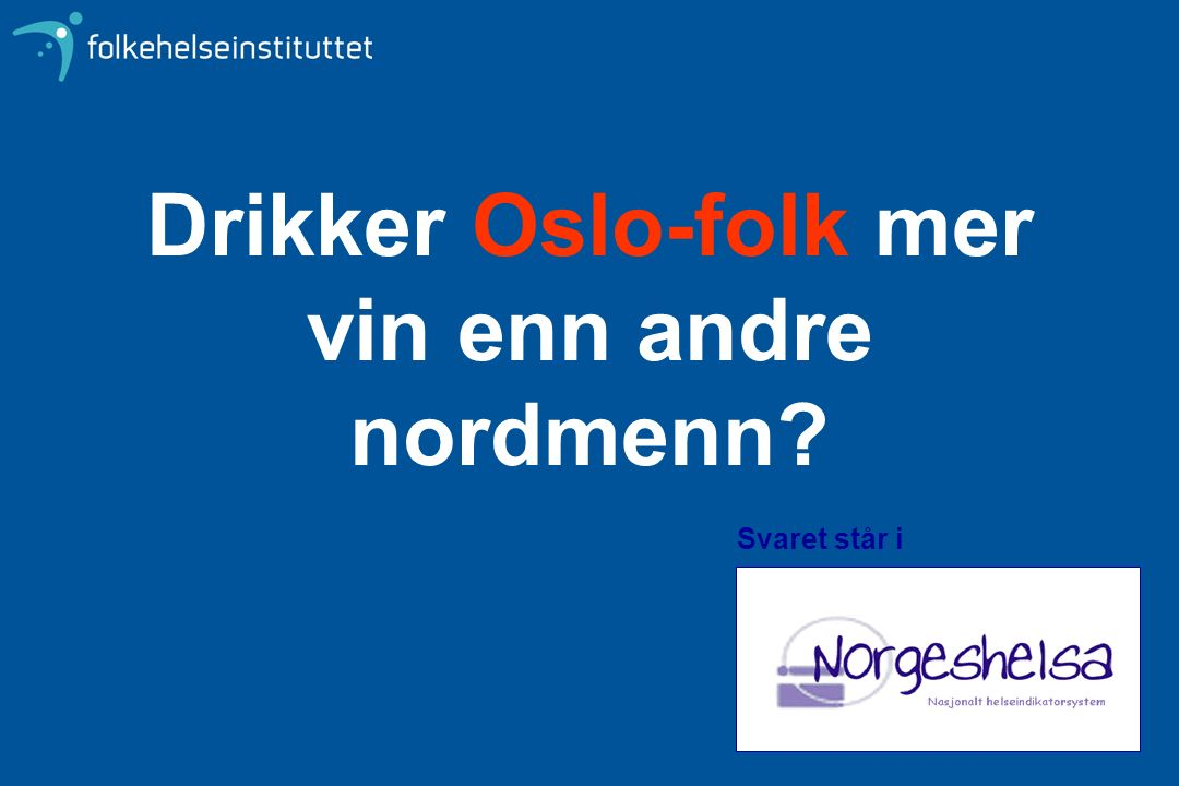Drikker Oslo-folk mer vin enn andre nordmenn Svaret står i