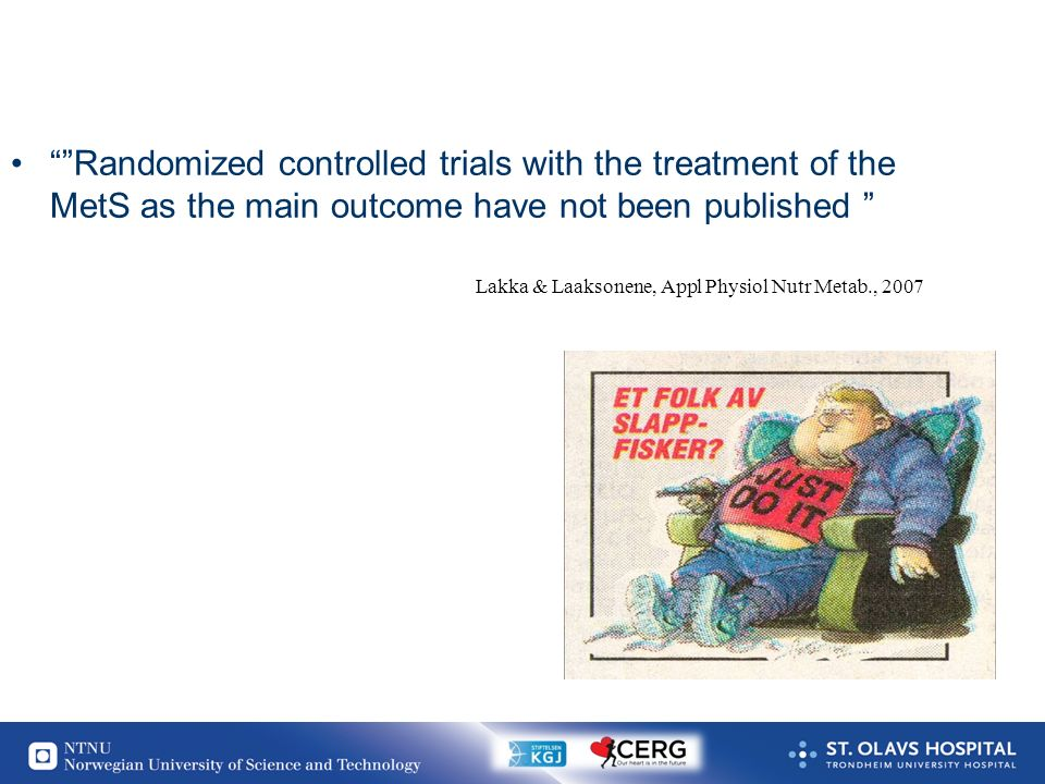 """10 """"""""Randomized controlled trials with the treatment of the MetS as the main outcome have not been published """" Lakka & Laaksonene, Appl Physiol Nutr M"""