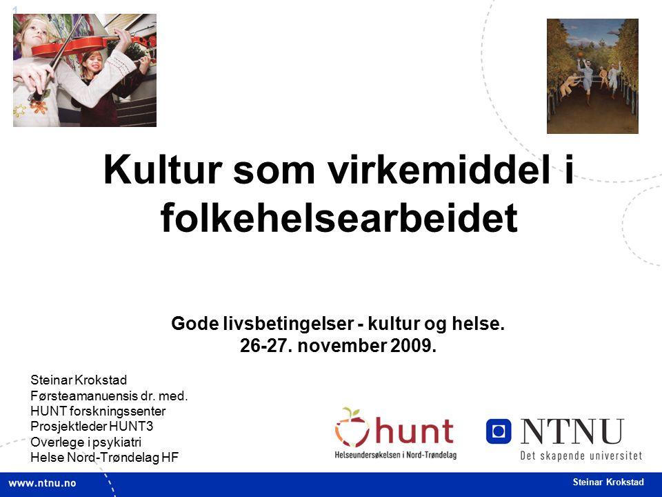 1 Steinar Krokstad Kultur som virkemiddel i folkehelsearbeidet Gode livsbetingelser - kultur og helse.