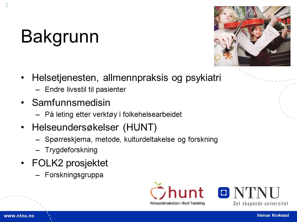 2 Steinar Krokstad Bakgrunn Helsetjenesten, allmennpraksis og psykiatri –Endre livsstil til pasienter Samfunnsmedisin –På leting etter verktøy i folke