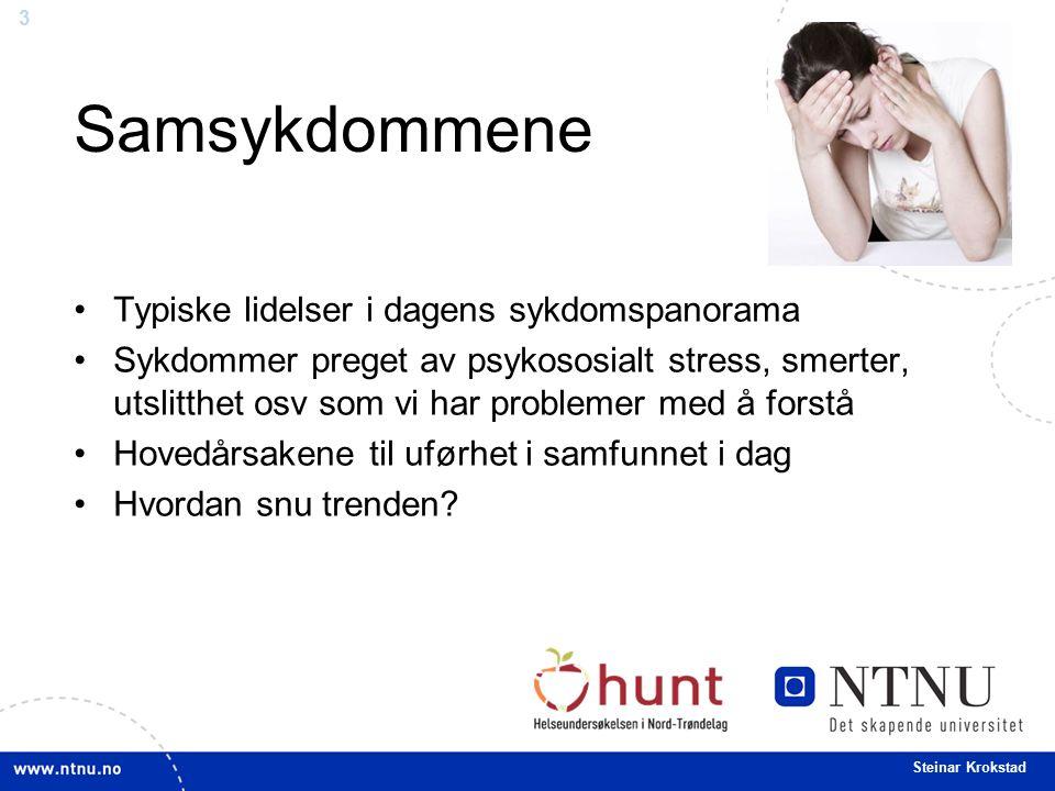 3 Steinar Krokstad Samsykdommene Typiske lidelser i dagens sykdomspanorama Sykdommer preget av psykososialt stress, smerter, utslitthet osv som vi har