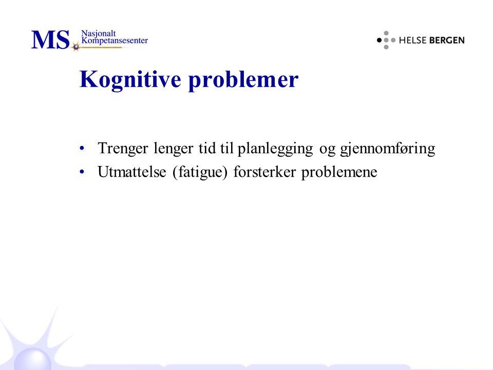 Kognitive problemer Trenger lenger tid til planlegging og gjennomføring Utmattelse (fatigue) forsterker problemene