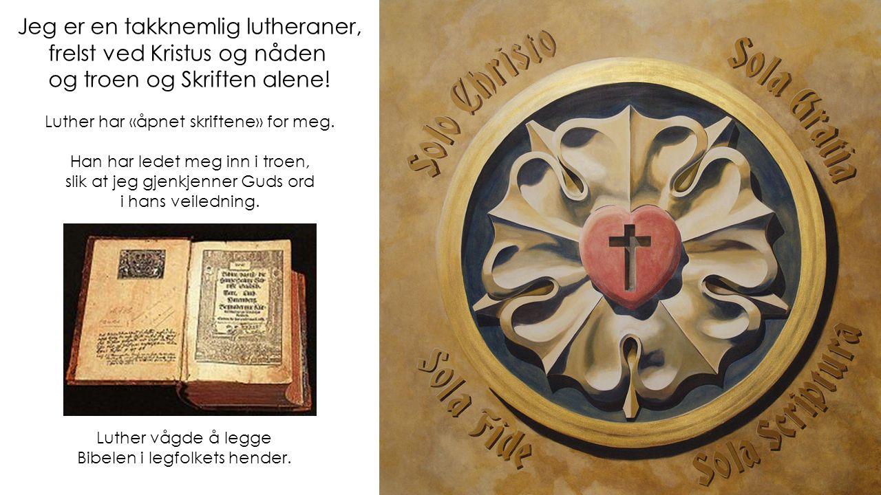 Jeg er en takknemlig lutheraner, frelst ved Kristus og nåden og troen og Skriften alene.