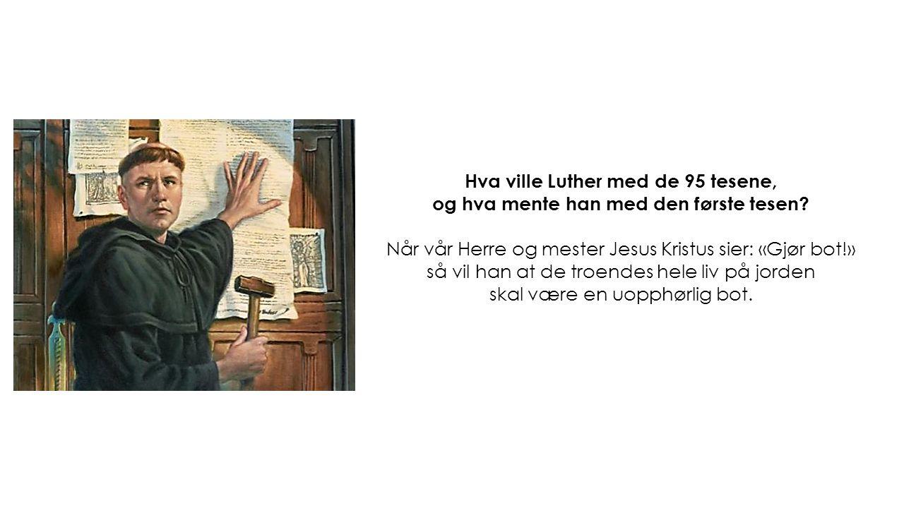 Hva ville Luther med de 95 tesene, og hva mente han med den første tesen.