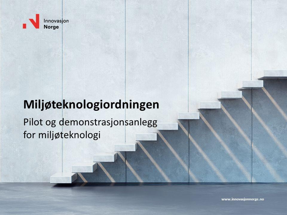 www.innovasjonnorge.no Miljøteknologiordningen Pilot og demonstrasjonsanlegg for miljøteknologi