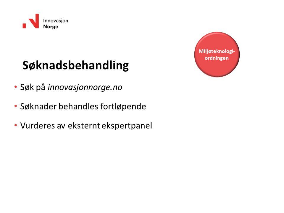 Søk på innovasjonnorge.no Søknader behandles fortløpende Vurderes av eksternt ekspertpanel Miljøteknologi- ordningen Søknadsbehandling