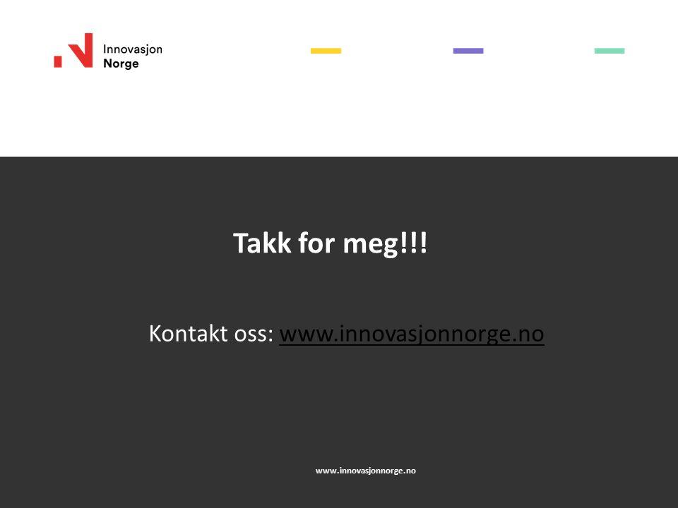 Takk for meg!!! Kontakt oss: www.innovasjonnorge.nowww.innovasjonnorge.no