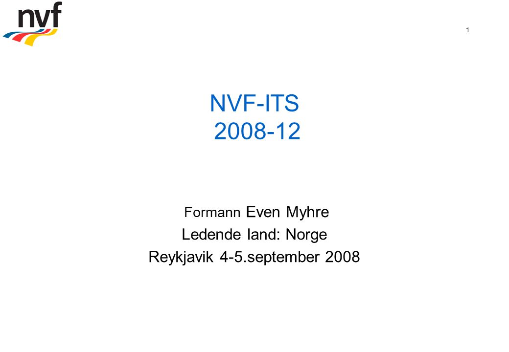 1 NVF-ITS 2008-12 Formann Even Myhre Ledende land: Norge Reykjavik 4-5.september 2008