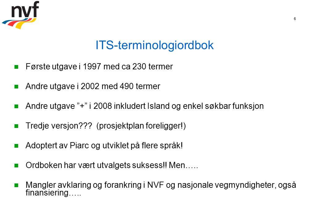 6 ITS-terminologiordbok Første utgave i 1997 med ca 230 termer Andre utgave i 2002 med 490 termer Andre utgave + i 2008 inkludert Island og enkel søkbar funksjon Tredje versjon .