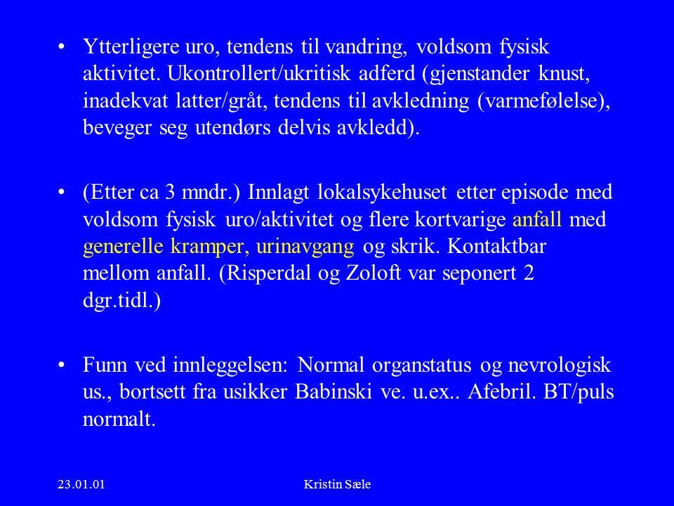 23.01.01Kristin Sæle Ytterligere uro, tendens til vandring, voldsom fysisk aktivitet.