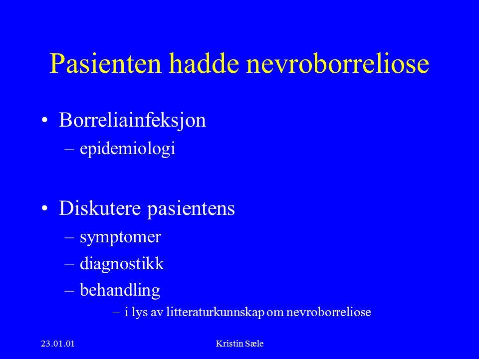23.01.01Kristin Sæle Nevroborreliose -klinikk Meningopolyradikulitt –sukakutt debut, 3-4 u (1-16) etter smitte, oftest selvlimiterende 3-6 mndr.