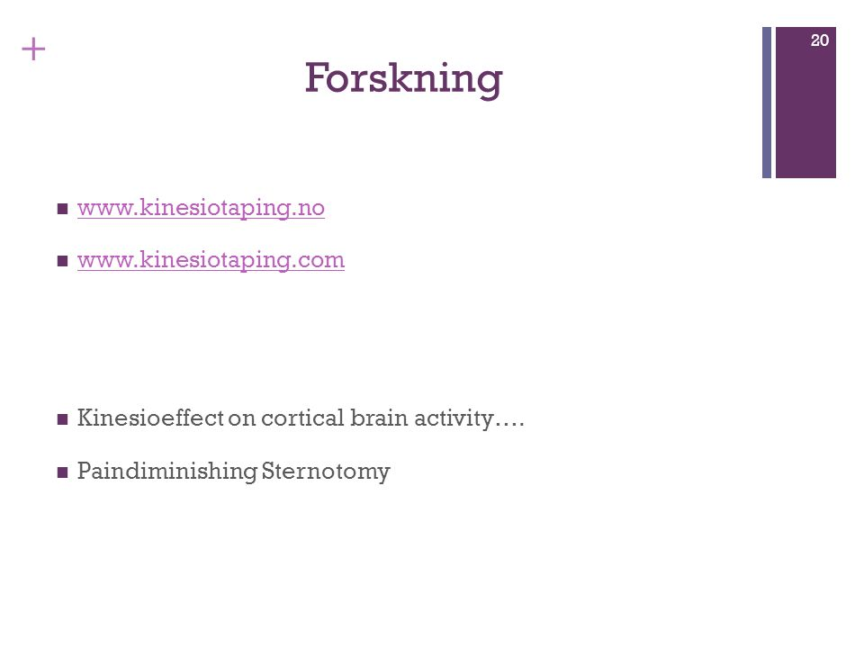 + Forskning www.kinesiotaping.no www.kinesiotaping.com Kinesioeffect on cortical brain activity…. Paindiminishing Sternotomy 20