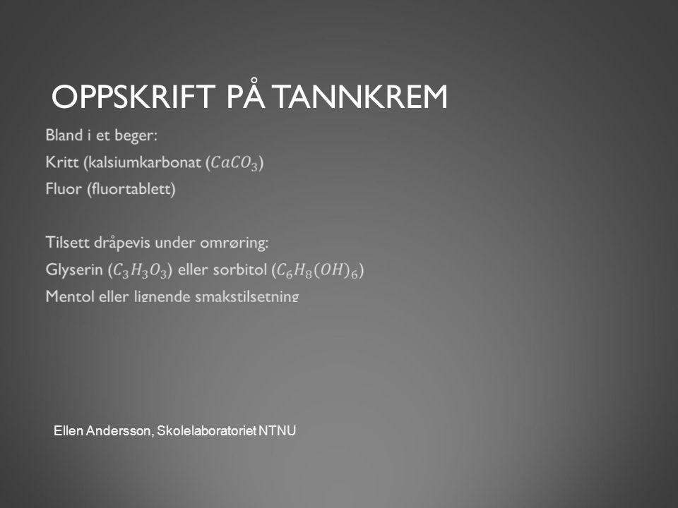 OPPSKRIFT PÅ TANNKREM Ellen Andersson, Skolelaboratoriet NTNU