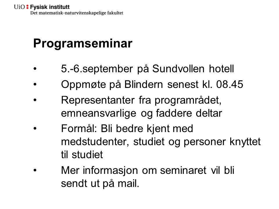 Programseminar 5.-6.september på Sundvollen hotell Oppmøte på Blindern senest kl. 08.45 Representanter fra programrådet, emneansvarlige og faddere del