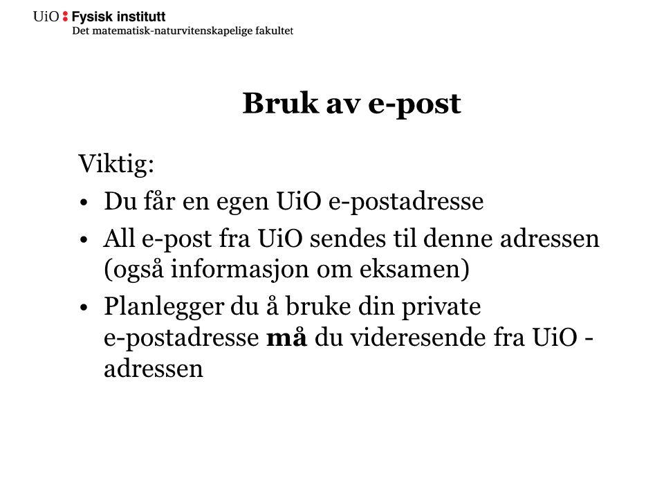 Bruk av e-post Viktig: Du får en egen UiO e-postadresse All e-post fra UiO sendes til denne adressen (også informasjon om eksamen) Planlegger du å bru