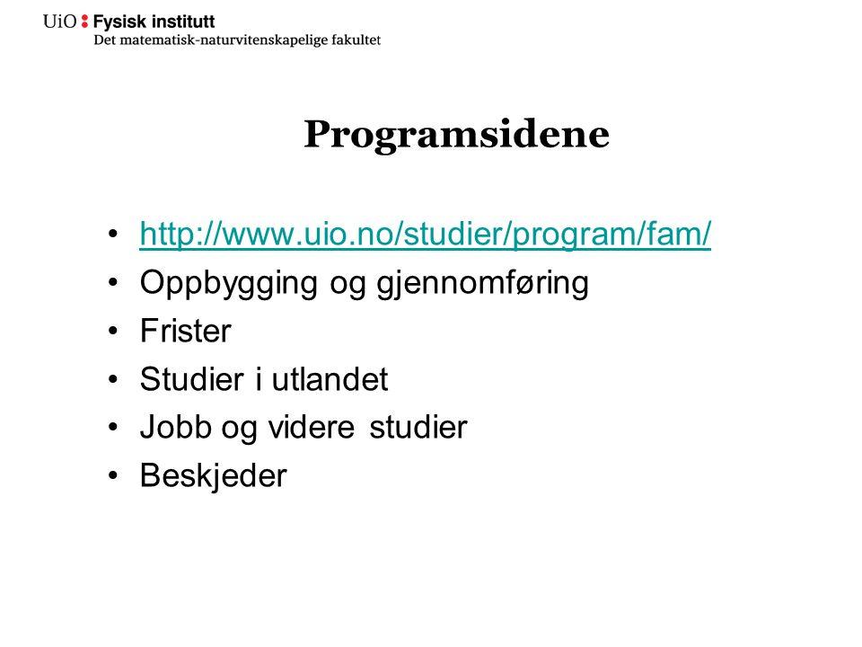 Programsidene http://www.uio.no/studier/program/fam/ Oppbygging og gjennomføring Frister Studier i utlandet Jobb og videre studier Beskjeder