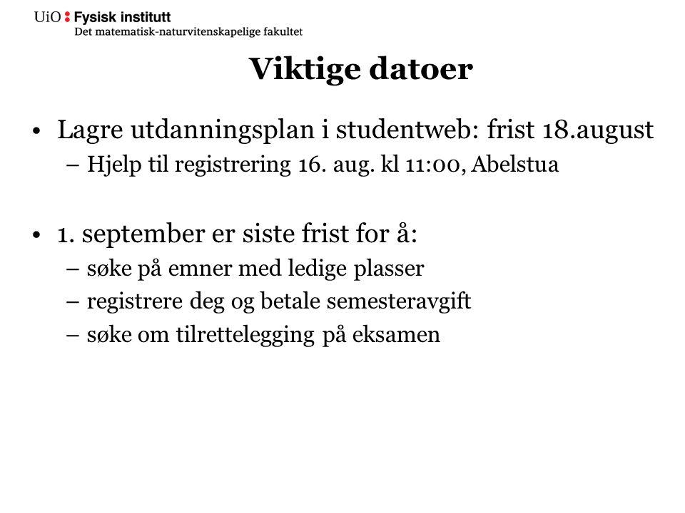 Viktige datoer Lagre utdanningsplan i studentweb: frist 18.august –Hjelp til registrering 16. aug. kl 11:00, Abelstua 1. september er siste frist for