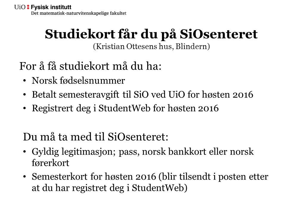 Studiekort får du på SiOsenteret (Kristian Ottesens hus, Blindern) For å få studiekort må du ha: Norsk fødselsnummer Betalt semesteravgift til SiO ved