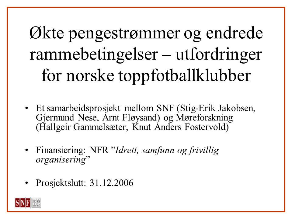 Økte pengestrømmer og endrede rammebetingelser – utfordringer for norske toppfotballklubber Et samarbeidsprosjekt mellom SNF (Stig-Erik Jakobsen, Gjer