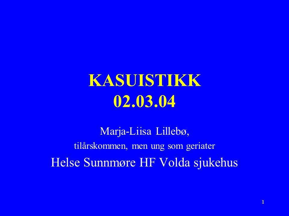1 KASUISTIKK 02.03.04 Marja-Liisa Lillebø, tilårskommen, men ung som geriater Helse Sunnmøre HF Volda sjukehus