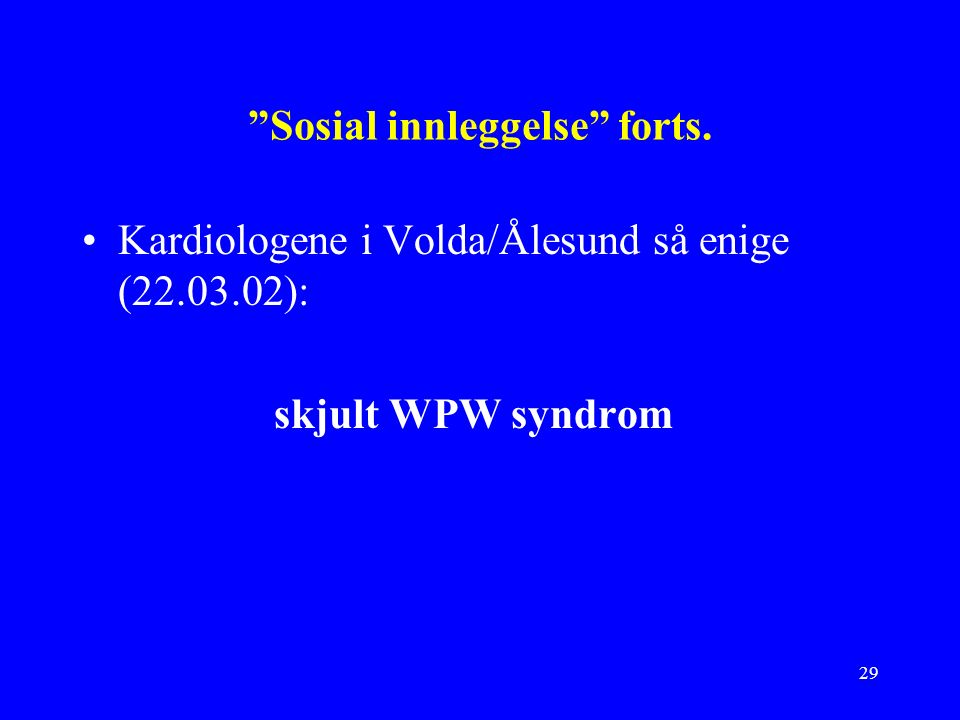 29 Sosial innleggelse forts. Kardiologene i Volda/Ålesund så enige (22.03.02): skjult WPW syndrom
