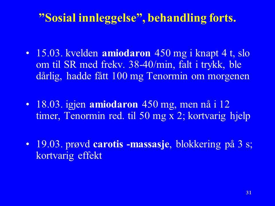 31 Sosial innleggelse , behandling forts. 15.03.