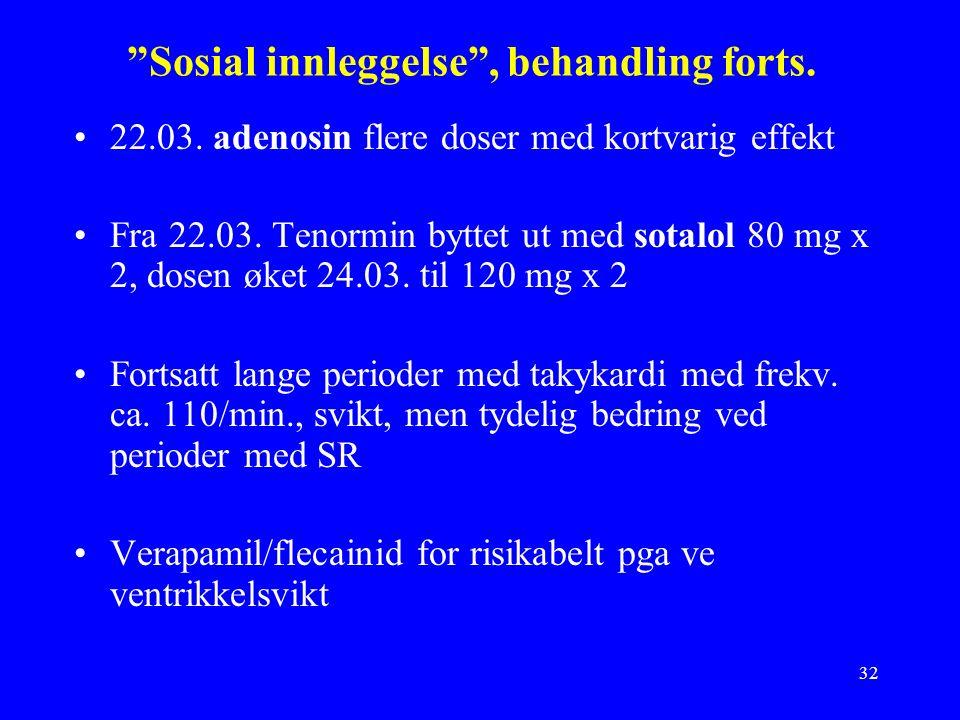 32 Sosial innleggelse , behandling forts. 22.03.