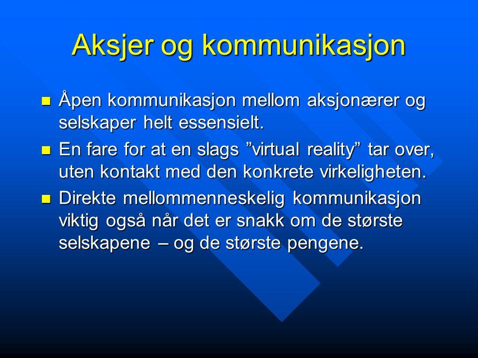 Aksjer og kommunikasjon Åpen kommunikasjon mellom aksjonærer og selskaper helt essensielt.