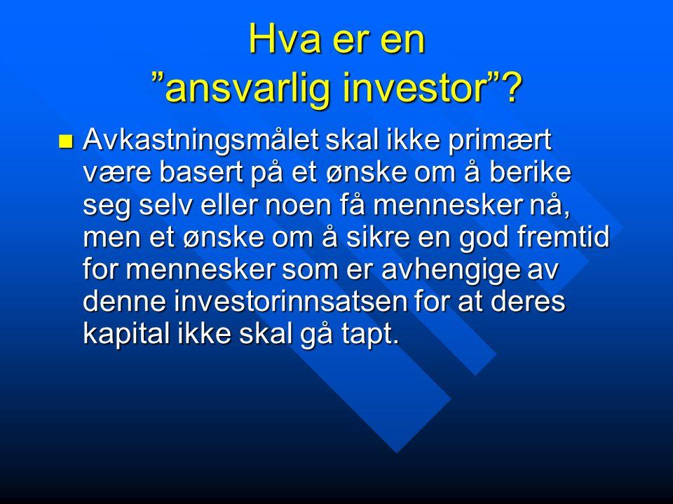 """Hva er en """"ansvarlig investor""""? Avkastningsmålet skal ikke primært være basert på et ønske om å berike seg selv eller noen få mennesker nå, men et øns"""