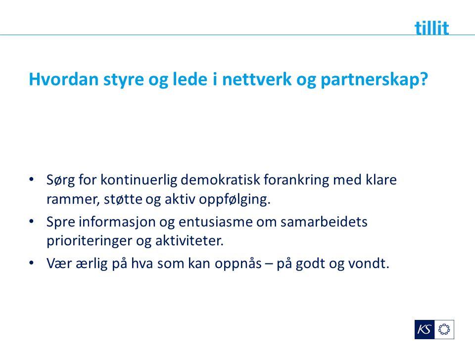 Hvordan styre og lede i nettverk og partnerskap? Sørg for kontinuerlig demokratisk forankring med klare rammer, støtte og aktiv oppfølging. Spre infor