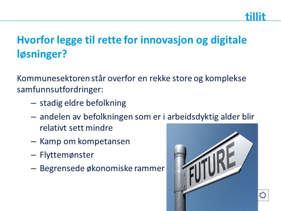 Hvorfor legge til rette for innovasjon og digitale løsninger? Kommunesektoren står overfor en rekke store og komplekse samfunnsutfordringer: – stadig