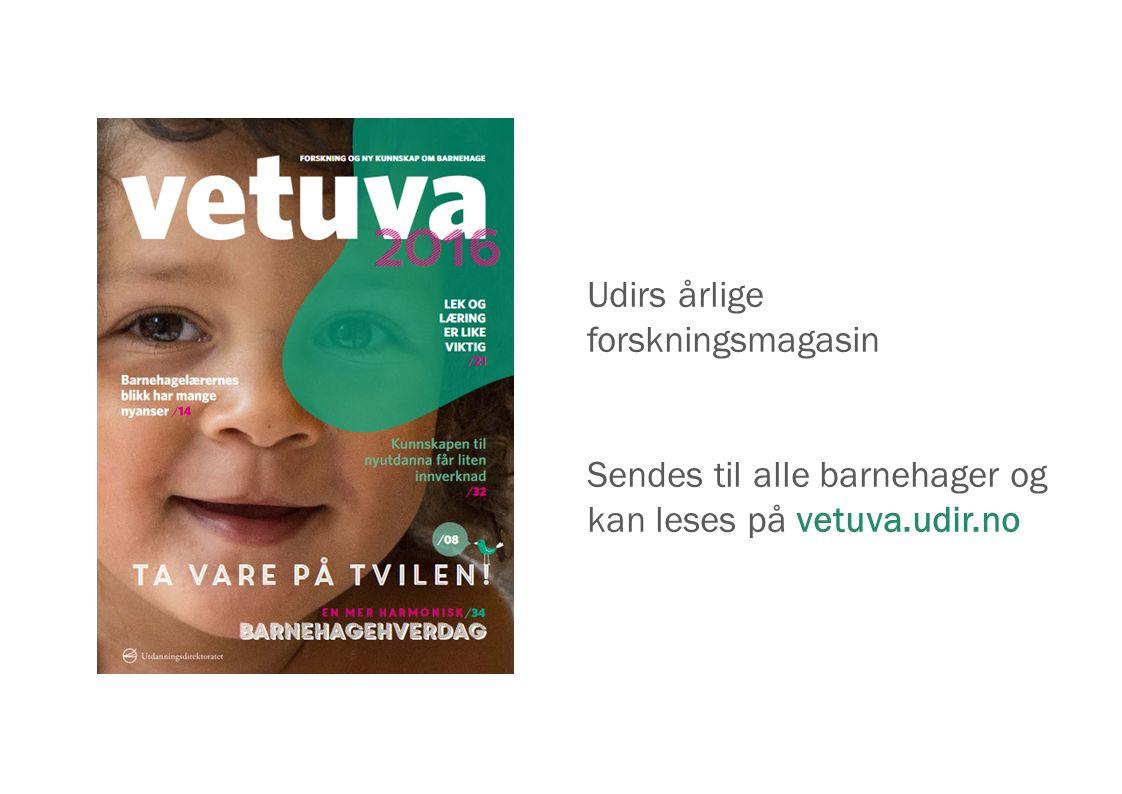 Udirs årlige forskningsmagasin Sendes til alle barnehager og kan leses på vetuva.udir.no