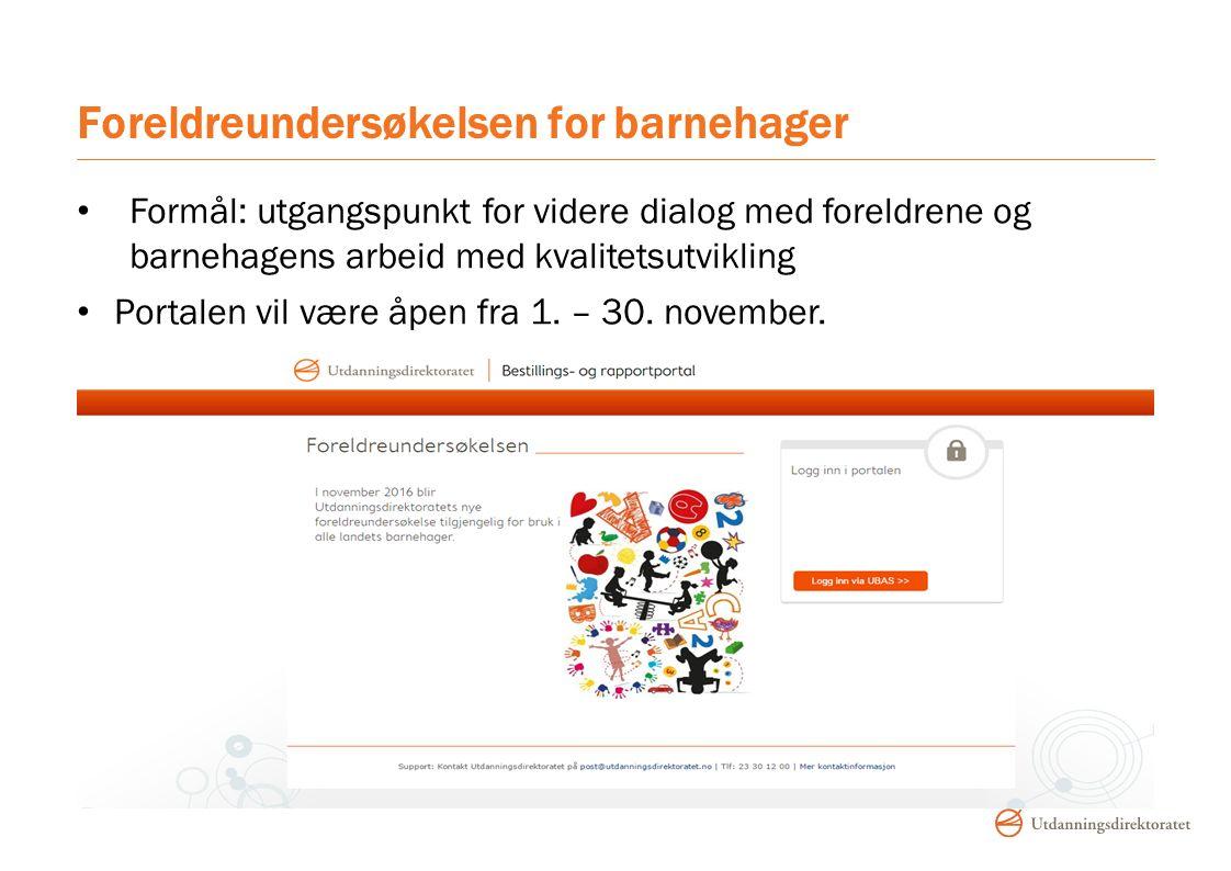 Foreldreundersøkelsen for barnehager Formål: utgangspunkt for videre dialog med foreldrene og barnehagens arbeid med kvalitetsutvikling Portalen vil være åpen fra 1.