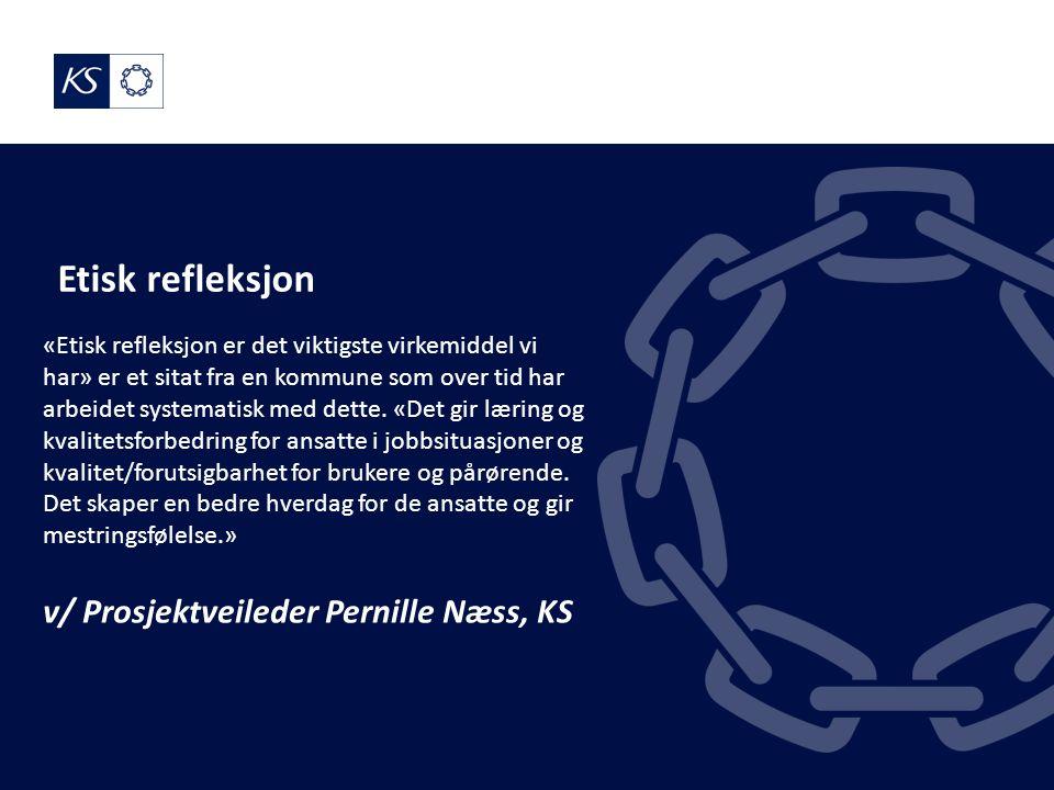 Etisk refleksjon «Etisk refleksjon er det viktigste virkemiddel vi har» er et sitat fra en kommune som over tid har arbeidet systematisk med dette.