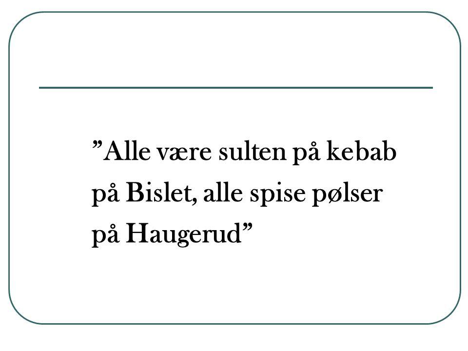 Alle være sulten på kebab på Bislet, alle spise pølser på Haugerud
