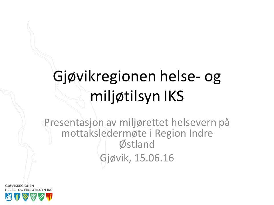 Gjøvikregionen helse- og miljøtilsyn IKS Presentasjon av miljørettet helsevern på mottaksledermøte i Region Indre Østland Gjøvik, 15.06.16