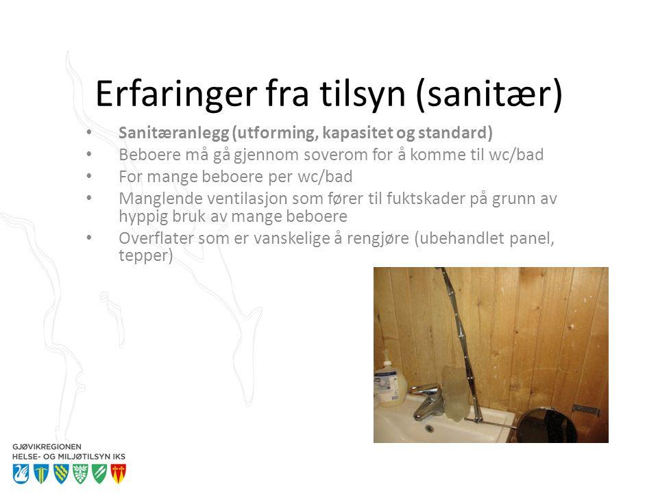Erfaringer fra tilsyn (sanitær) Sanitæranlegg (utforming, kapasitet og standard) Beboere må gå gjennom soverom for å komme til wc/bad For mange beboer