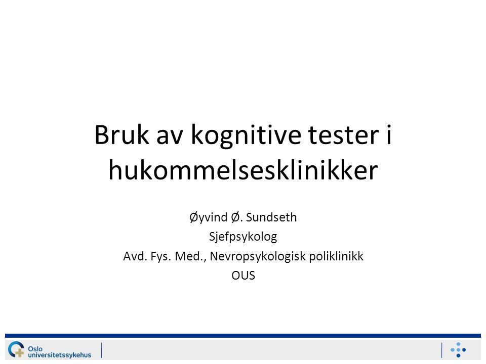 Bruk av kognitive tester i hukommelsesklinikker Øyvind Ø.