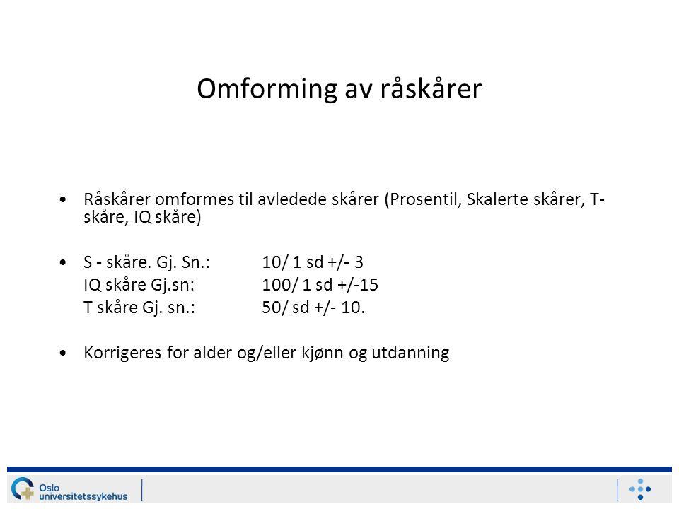 Omforming av råskårer Råskårer omformes til avledede skårer (Prosentil, Skalerte skårer, T- skåre, IQ skåre) S - skåre.