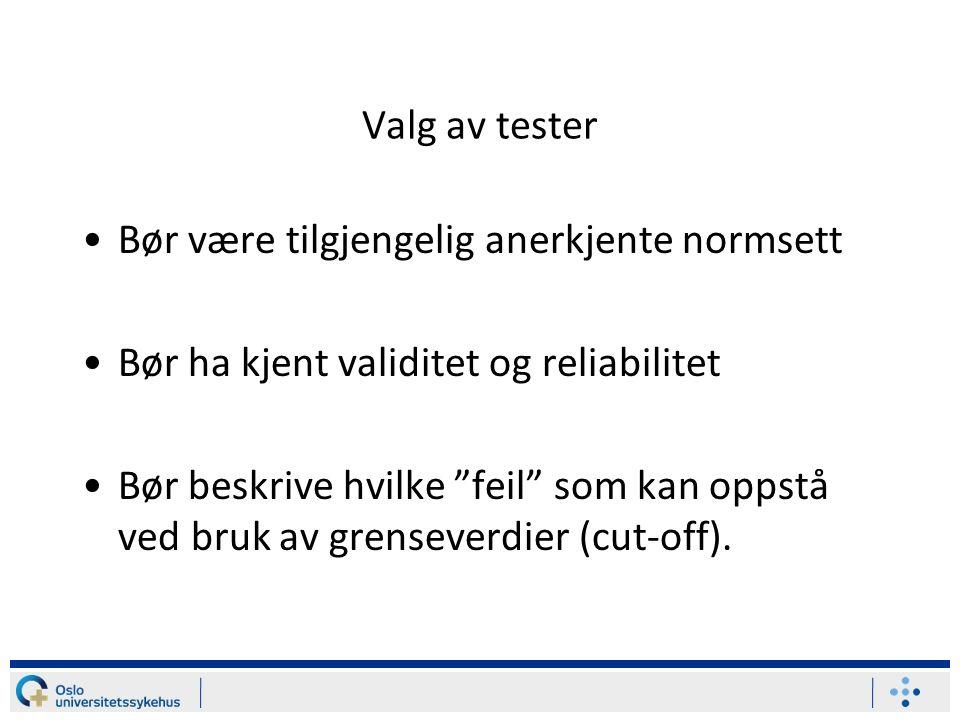 Valg av tester Bør være tilgjengelig anerkjente normsett Bør ha kjent validitet og reliabilitet Bør beskrive hvilke feil som kan oppstå ved bruk av grenseverdier (cut-off).