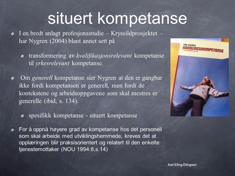 situert kompetanse I en bredt anlagt profesjonsstudie – Kryssildprosjektet – har Nygren (2004) blant annet sett på transformering av kvalifikasjonsrelevant kompetanse til yrkesrelevant kompetanse.